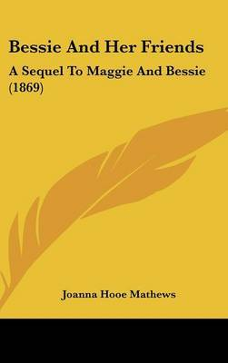 Bessie And Her Friends: A Sequel To Maggie And Bessie (1869)