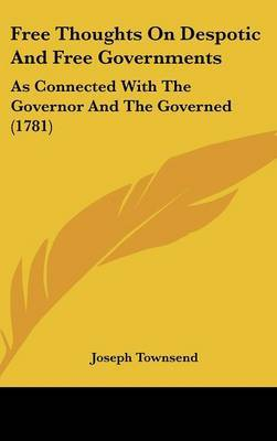 Free Thoughts On Despotic And Free Governments: As Connected With The Governor And The Governed (1781)
