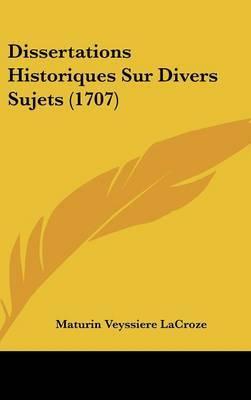 Dissertations Historiques Sur Divers Sujets (1707)