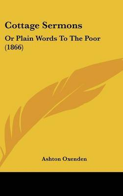 Cottage Sermons: Or Plain Words To The Poor (1866)