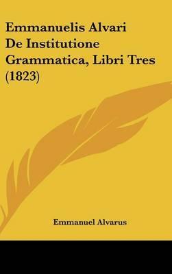 Emmanuelis Alvari De Institutione Grammatica, Libri Tres (1823)