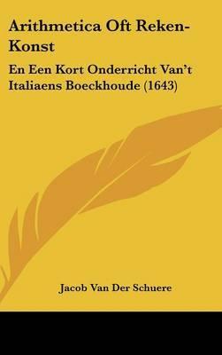 Arithmetica Oft Reken-Konst: En Een Kort Onderricht Van't Italiaens Boeckhoude (1643)