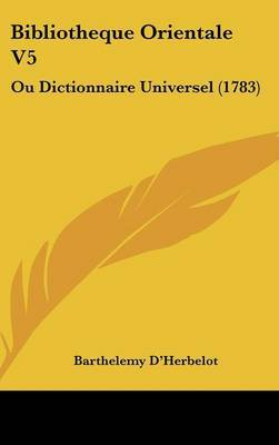 Bibliotheque Orientale V5: Ou Dictionnaire Universel (1783)