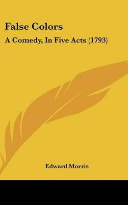 False Colors: A Comedy, In Five Acts (1793)