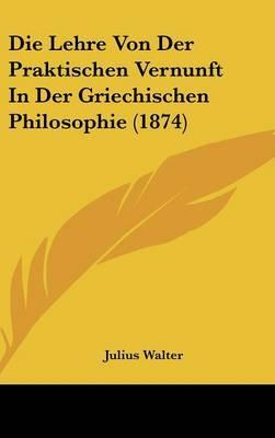 Die Lehre Von Der Praktischen Vernunft In Der Griechischen Philosophie (1874)