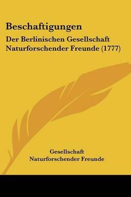Beschaftigungen: Der Berlinischen Gesellschaft Naturforschender Freunde (1777)