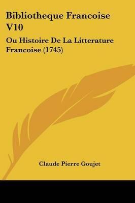 Bibliotheque Francoise V10: Ou Histoire De La Litterature Francoise (1745)