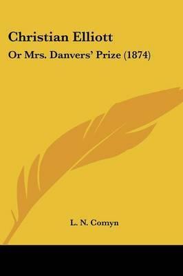 Christian Elliott: Or Mrs. Danvers' Prize (1874)