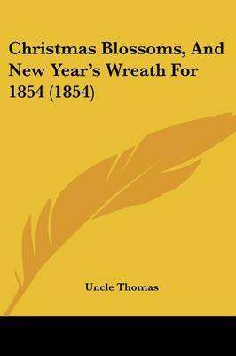Christmas Blossoms, And New Year's Wreath For 1854 (1854)