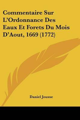 Commentaire Sur L'Ordonnance Des Eaux Et Forets Du Mois D'Aout, 1669 (1772)