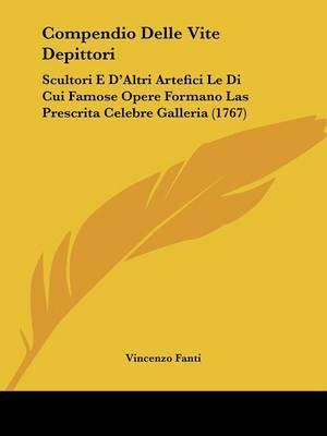 Compendio Delle Vite Depittori: Scultori E D'Altri Artefici Le Di Cui Famose Opere Formano Las Prescrita Celebre Galleria (1767)