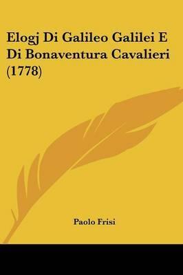 Elogj Di Galileo Galilei E Di Bonaventura Cavalieri (1778)