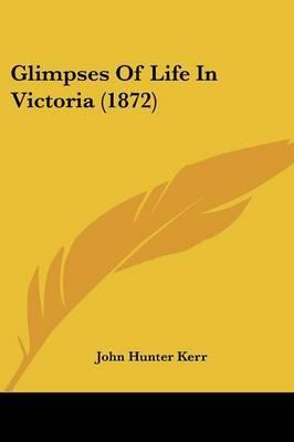Glimpses Of Life In Victoria (1872)