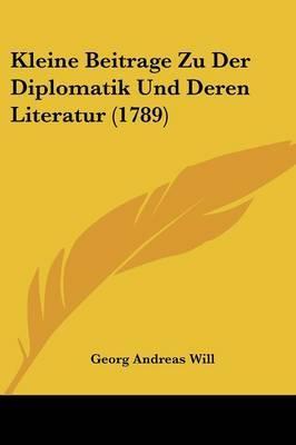 Kleine Beitrage Zu Der Diplomatik Und Deren Literatur (1789)