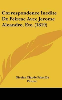 Correspondence Inedite De Peiresc Avec Jerome Aleandre, Etc. (1819)