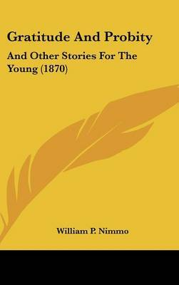 Gratitude And Probity: And Other Stories For The Young (1870)
