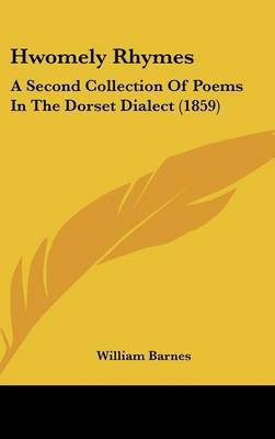 Hwomely Rhymes: A Second Collection Of Poems In The Dorset Dialect (1859)