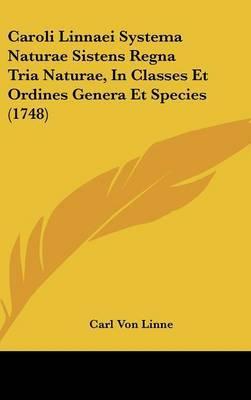 Caroli Linnaei Systema Naturae Sistens Regna Tria Naturae, In Classes Et Ordines Genera Et Species (1748)