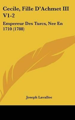 Cecile, Fille D'Achmet III V1-2: Empereur Des Turcs, Nee En 1710 (1788)