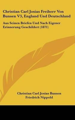 Christian Carl Josias Freiherr Von Bunsen V3, England Und Deutschland: Aus Seinen Briefen Und Nach Eigener Erinnerung Geschildert (1871)