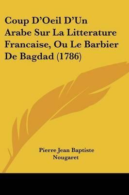 Coup D'Oeil D'Un Arabe Sur La Litterature Francaise, Ou Le Barbier De Bagdad (1786)