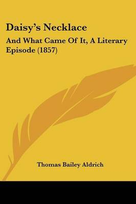 Daisy's Necklace: And What Came Of It, A Literary Episode (1857)