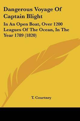 Dangerous Voyage Of Captain Blight: In An Open Boat, Over 1200 Leagues Of The Ocean, In The Year 1789 (1820)