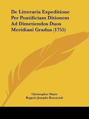 De Litteraria Expeditione Per Pontificiam Ditionem Ad Dimetiendos Duos Meridiani Gradus (1755)