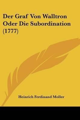 Der Graf Von Walltron Oder Die Subordination (1777)