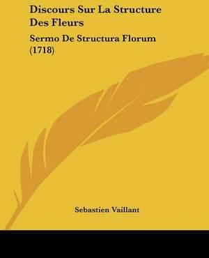Discours Sur La Structure Des Fleurs: Sermo De Structura Florum (1718)