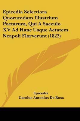 Epicedia Selectiora Quorumdam Illustrium Poetarum, Qui A Saeculo XV Ad Hanc Usque Aetatem Neapoli Florverunt (1822)