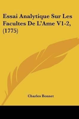 Essai Analytique Sur Les Facultes De L'Ame V1-2, (1775)