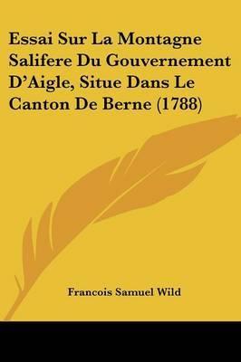 Essai Sur La Montagne Salifere Du Gouvernement D'Aigle, Situe Dans Le Canton De Berne (1788)