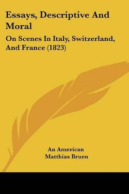 Essays, Descriptive And Moral: On Scenes In Italy, Switzerland, And France (1823)