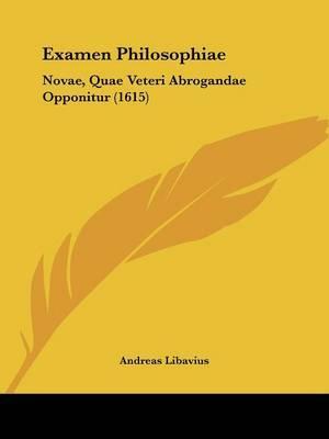 Examen Philosophiae: Novae, Quae Veteri Abrogandae Opponitur (1615)