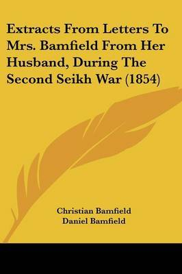 Extracts From Letters To Mrs. Bamfield From Her Husband, During The Second Seikh War (1854)