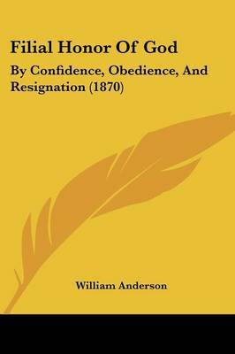 Filial Honor Of God: By Confidence, Obedience, And Resignation (1870)
