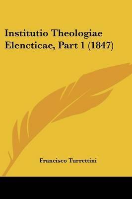 Institutio Theologiae Elencticae, Part 1 (1847)