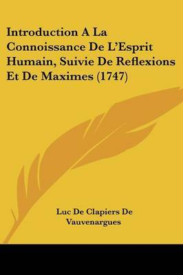 Introduction A La Connoissance De L'Esprit Humain, Suivie De Reflexions Et De Maximes (1747)