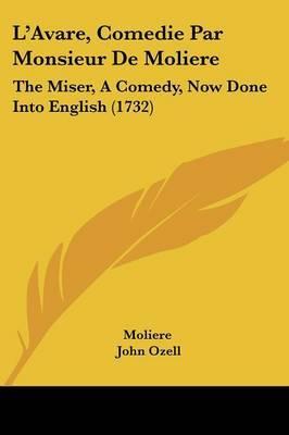 L'Avare, Comedie Par Monsieur De Moliere: The Miser, A Comedy, Now Done Into English (1732)