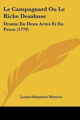 Le Campagnard Ou Le Riche Desabuse: Drame En Deux Actes Et En Prose (1779)