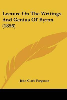 Lecture On The Writings And Genius Of Byron (1856)