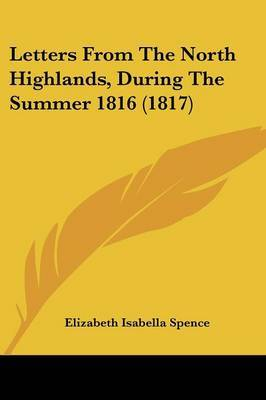 Letters From The North Highlands, During The Summer 1816 (1817)
