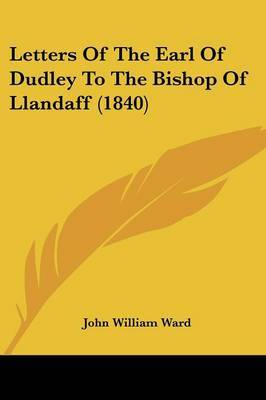 Letters Of The Earl Of Dudley To The Bishop Of Llandaff (1840)