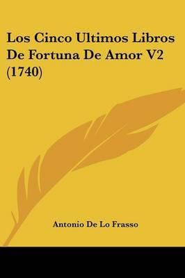 Los Cinco Ultimos Libros De Fortuna De Amor V2 (1740)