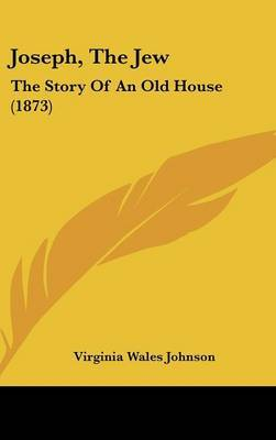 Joseph, The Jew: The Story Of An Old House (1873)