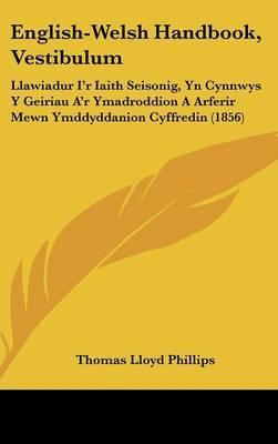 English-Welsh Handbook, Vestibulum: Llawiadur I'r Iaith Seisonig, Yn Cynnwys Y Geiriau A'r Ymadroddion A Arferir Mewn Ymddyddanion Cyffredin (1856)