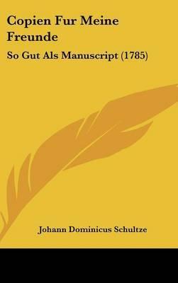 Copien Fur Meine Freunde: So Gut Als Manuscript (1785)