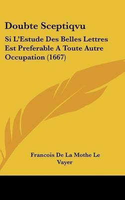 Doubte Sceptiqvu: Si L'Estude Des Belles Lettres Est Preferable A Toute Autre Occupation (1667)