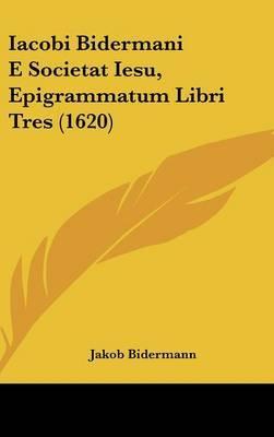 Iacobi Bidermani E Societat Iesu, Epigrammatum Libri Tres (1620)